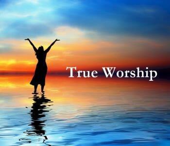what is true worship of god, true worship, worship in the bible, true worship in the bible, bible worship, worship god, true worship of god, worship jesus christ