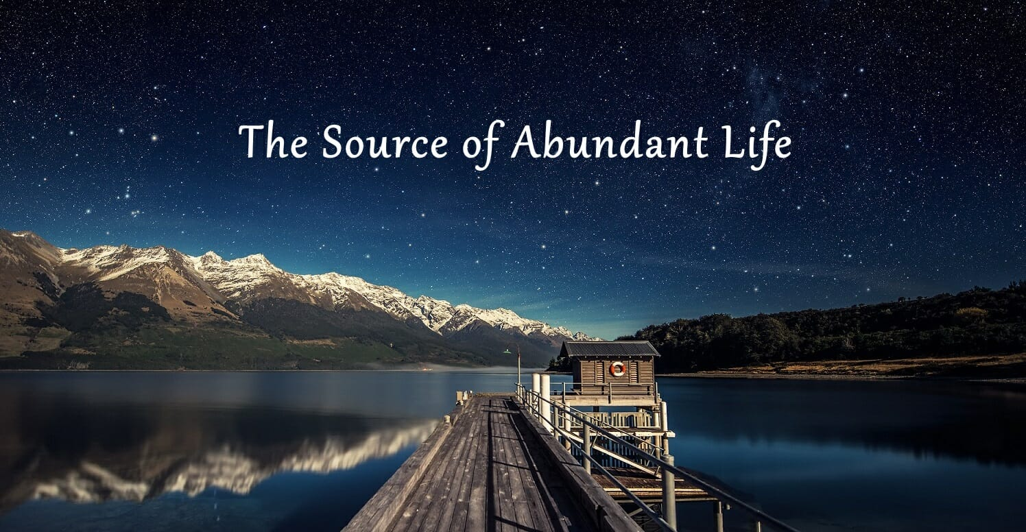 Jesus Christ Is The Source of Abundant Life