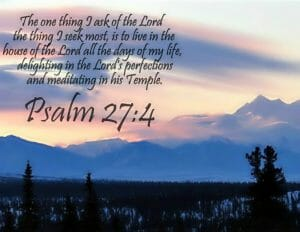 psalm 27 4, prayer is passion to know god, prayer is passion to seek god, seek god, seek god with all your heart, prayer, prayer time with god