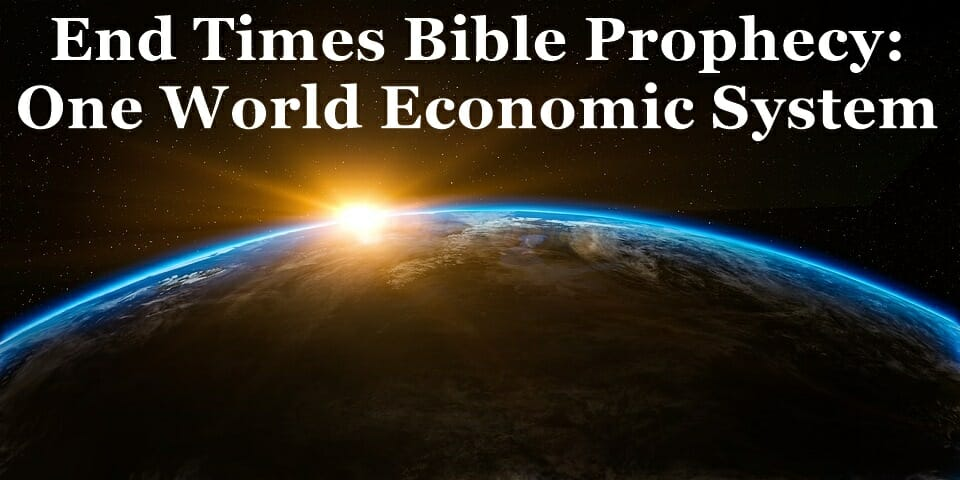 End Times : One World Economic System