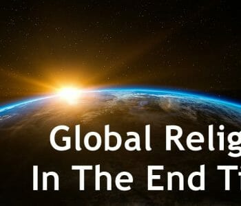 global religion in the end times, one world religion, one world global religion, end times global religion, bible prophecy, bible end times prophecy