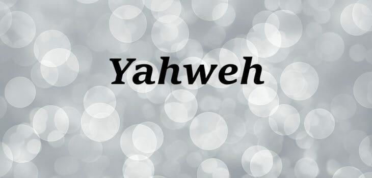 the name of god yahweh, yahweh name of god, names of god, yahweh, jehovah