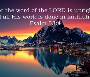 god always does what he says, gods faithfulness, god's perfect faithfulness, god is faithful, psalm 33 4