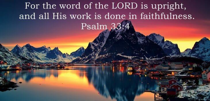 god always does what he says, gods faithfulness, god's perfect faithfulness, god is faithful, psalm 33 4